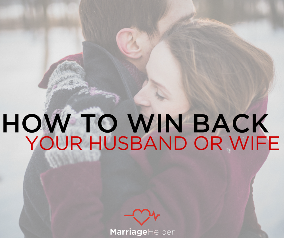 How To Get My Husband Back How To Get My Wife Back