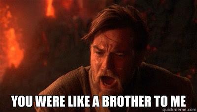 You Were Like A Brother To Me Epic Fucking Obi Wan Quickmeme