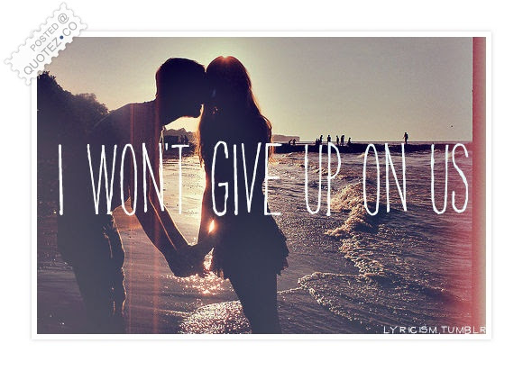 I Wont Give Up On Us Love Quote Quotezco