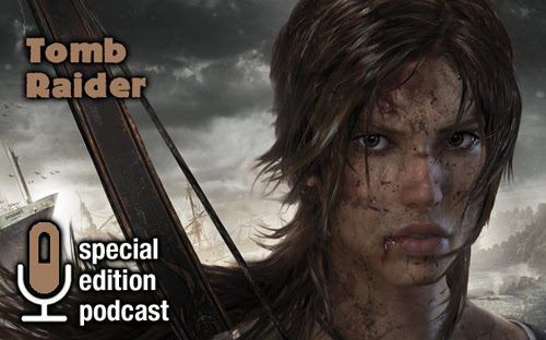 Game Informer Tomb Raider Special Edition Podcast