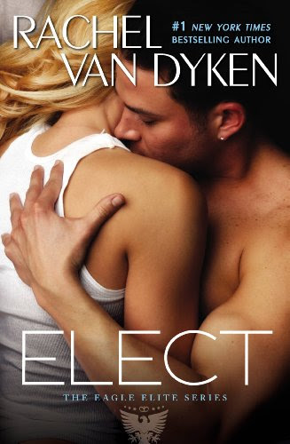 Elect (Eagle Elite) by Rachel Van Dyken