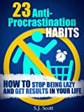 23 Anti-Procrastination Habits: How to Stop Being Lazy and Get Results in Your Life [Kindle Edition]