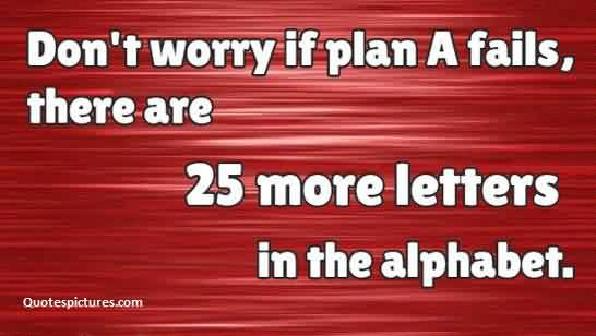 Funny Quotes For Facebook Fb Status Dont Worry If Plan A Fails