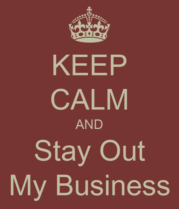 Stay Out Of My Business Quotes Images Jpeg Box Download Your