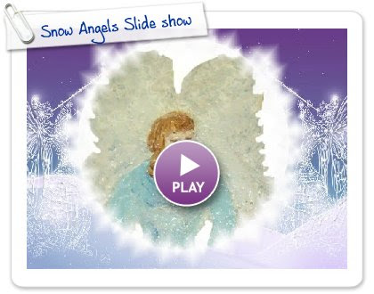 Click to play this Smilebox slideshow: Snow Angels Slide show