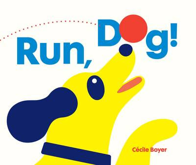 Run, Dog! by Cecile Boyer