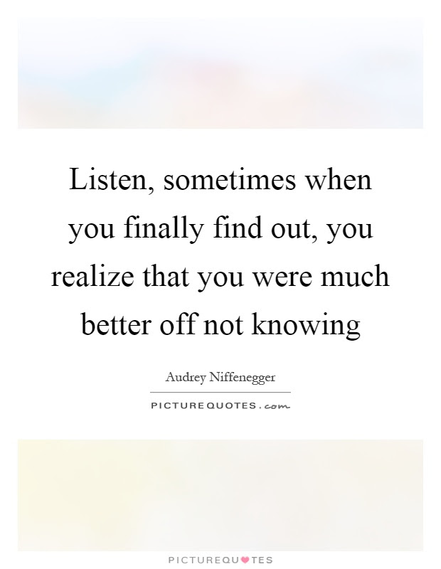 Listen Sometimes When You Finally Find Out You Realize That