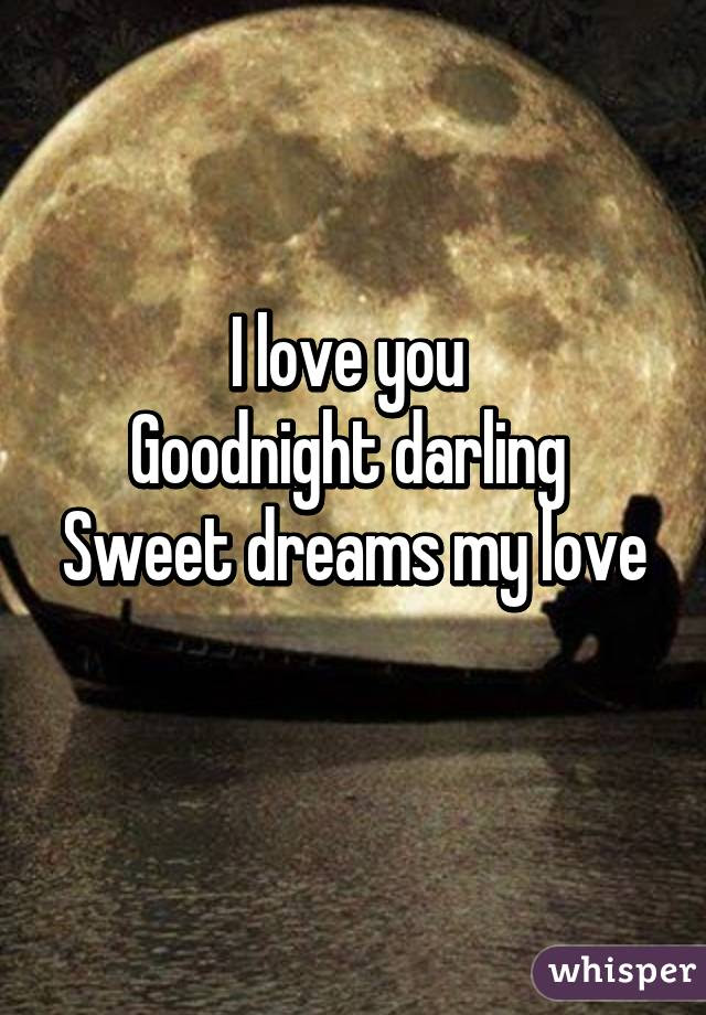 I Love You Goodnight Darling Sweet Dreams My Love