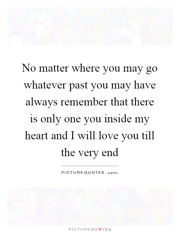 No Matter Where You May Go Whatever Past You May Have Always