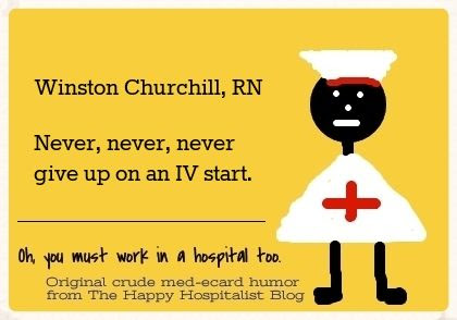 Winston Churchill, RN.  Never, never, never give up on an IV start nurse ecard humor photo.