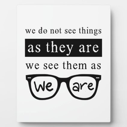 We Do Not See Things As They Are Plaque