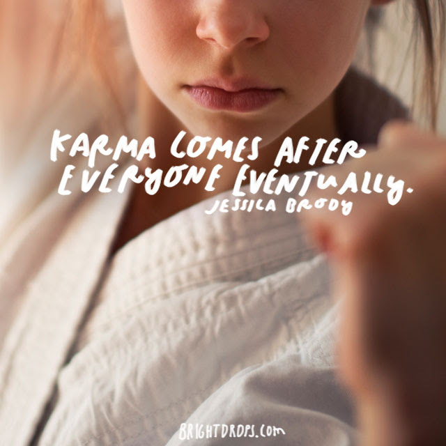 60 Popular Sayings And Quotes About Karma Bright Drops
