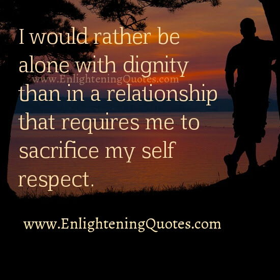 I Would Rather Be Alone With Dignity Enlightening Quotes