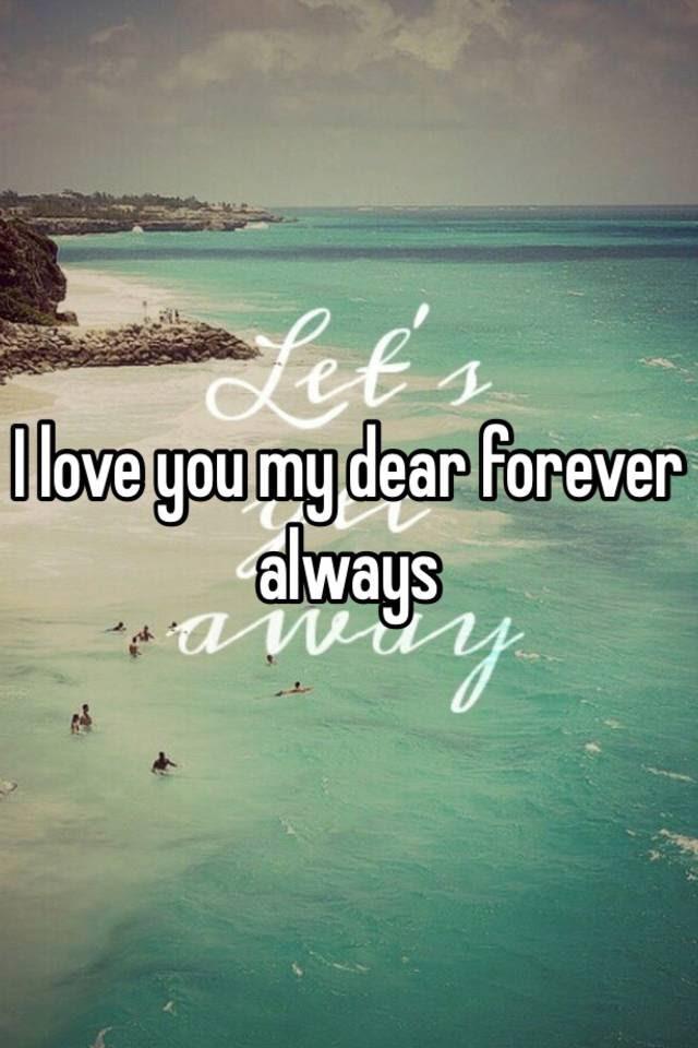 I Love You My Dear Forever Always