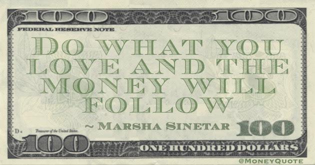 Marsha Sinetar Focus On Love Not Money Money Quotes Dailymoney