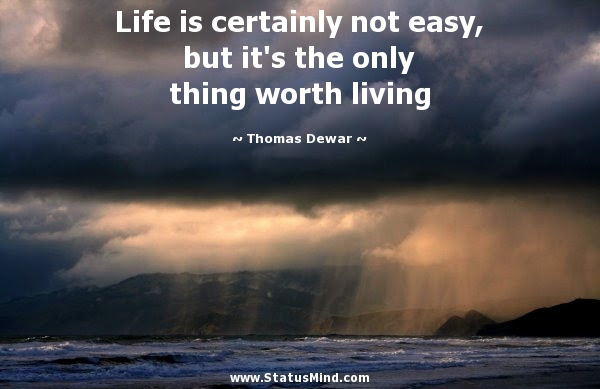 Life Is Certainly Not Easy But Its The Statusmindcom