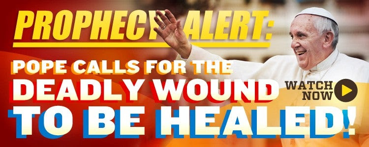 Prophecy Alert Pope Calls for the Deadly Wound to Be Healed!  Watch Now