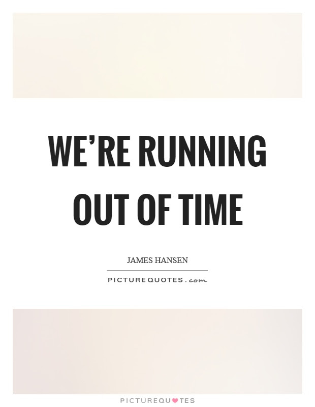 Were Running Out Of Time Picture Quotes