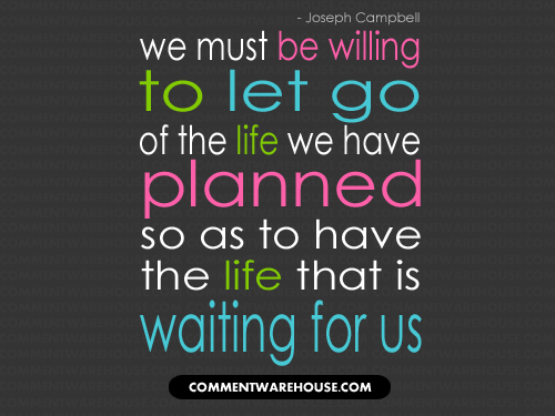 We Must Be Willing To Let Go Of The Life Commentwarehouse Say It