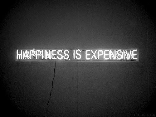 Happiness is EXPENSIVE!
