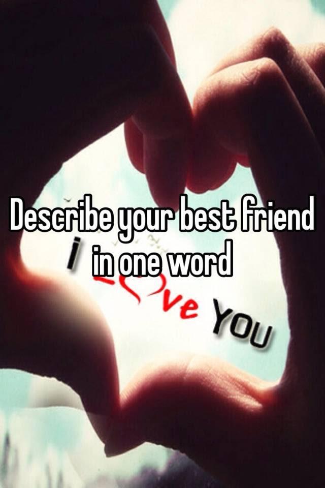 Describe Your Best Friend In One Word