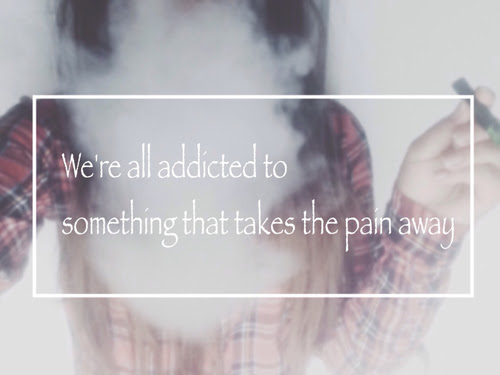 Were All Addicted To Something That Takes The Pain Away Pictures