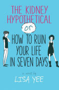 Title: The Kidney Hypothetical: Or How to Ruin Your Life in Seven Days, Author: Lisa Yee