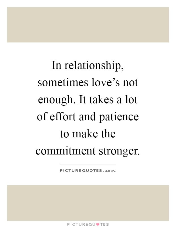 In Relationship Sometimes Loves Not Enough It Takes A Lot Of