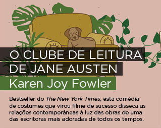 O clube d leitura de Jane Austen | Karen Joy Fowler - Bestseller do The New York Times, esta comédia de costumes que virou filme de sucesso disseca as relações contemporâneas à luz das obras de uma das escritoras mais adoradas de todos os tempos.
