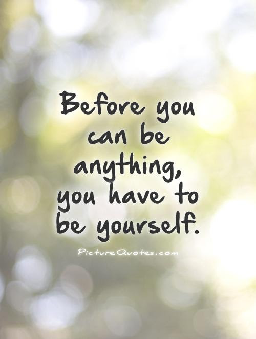 Before You Can Be Anything You Have To Be Yourself Picture Quotes