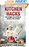 Kitchen Hacks: The Ultimate Collectio...