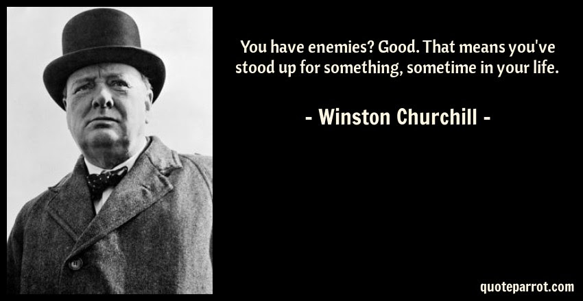You Have Enemies Good That Means Youve Stood Up For By Winston