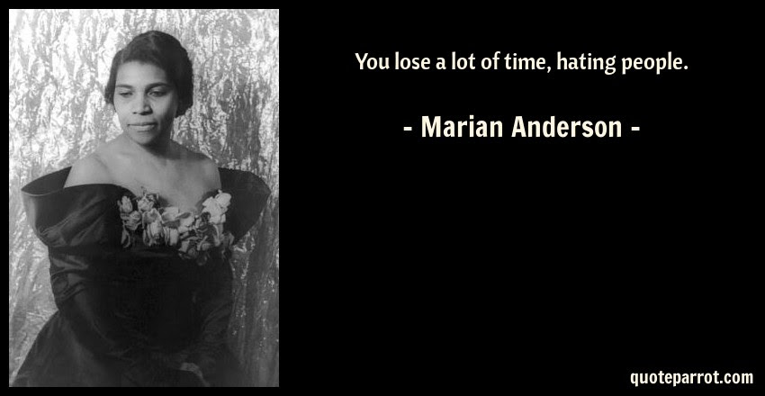 You Lose A Lot Of Time Hating People By Marian Anderson Quoteparrot