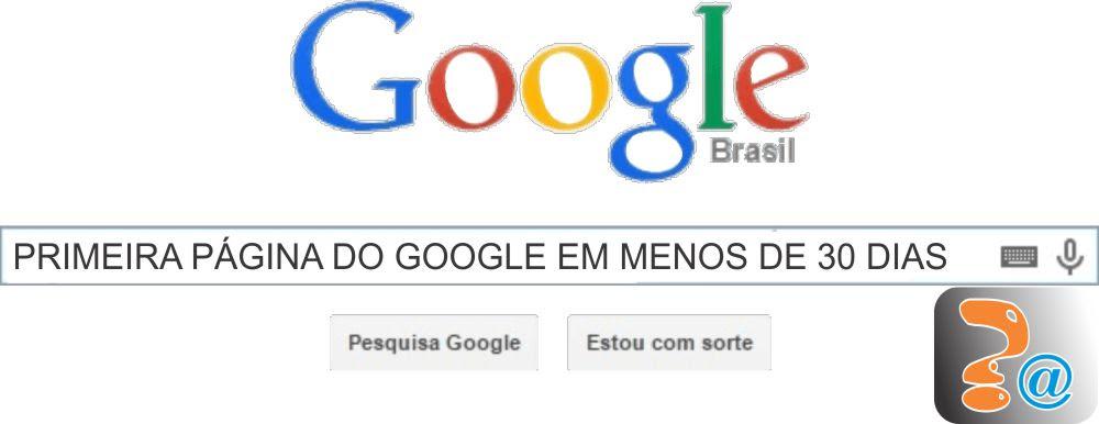 Primeira página do Google em 30 dias? É fácil! Veja como fazer.
