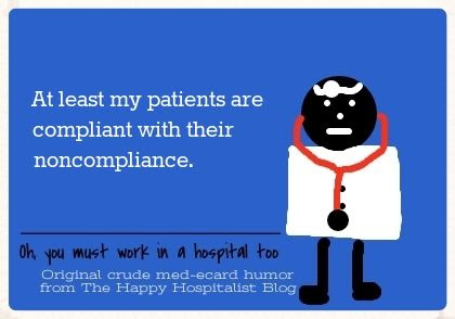 At least my patients are compliant with their noncompliance doctor ecard humor photo.