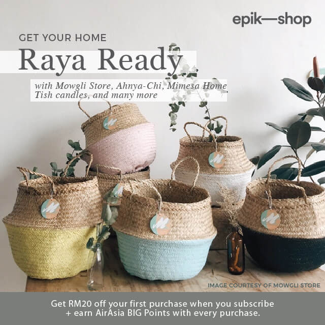 epik-shop: Get your home Raya Ready with Mowgli Store, Ahnya-Chi, Mimesa Home, Tish candles, and many more. Get RM20 off your first purchase when you subscribe + Earn AirAsia BIG Points with every purchase.