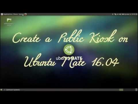 How to create a Public Kiosk in Ubuntu Mate 16 04