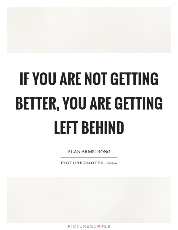 If You Are Not Getting Better You Are Getting Left Behind Picture