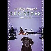 A Dog Named Christmas | [Greg Kincaid]