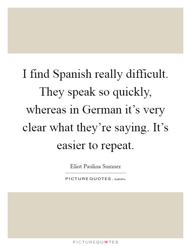 I Find Spanish Really Difficult They Speak So Quickly Whereas