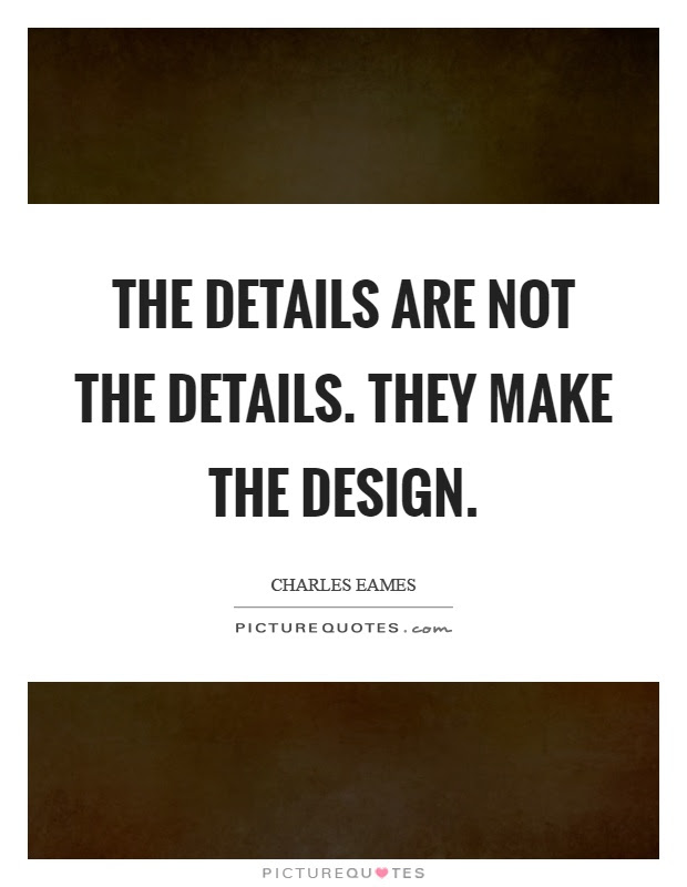 The details are not the details. They make the design ...