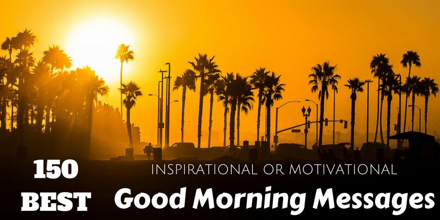150 Best Inspirational Or Motivational Good Morning Messages Wisestep