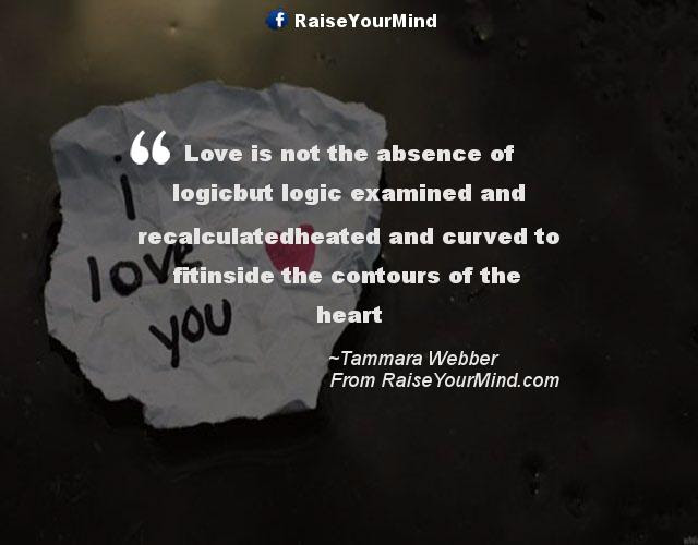 Love Quotes Sayings Verses Love Is Not The Absence Of Logicbut
