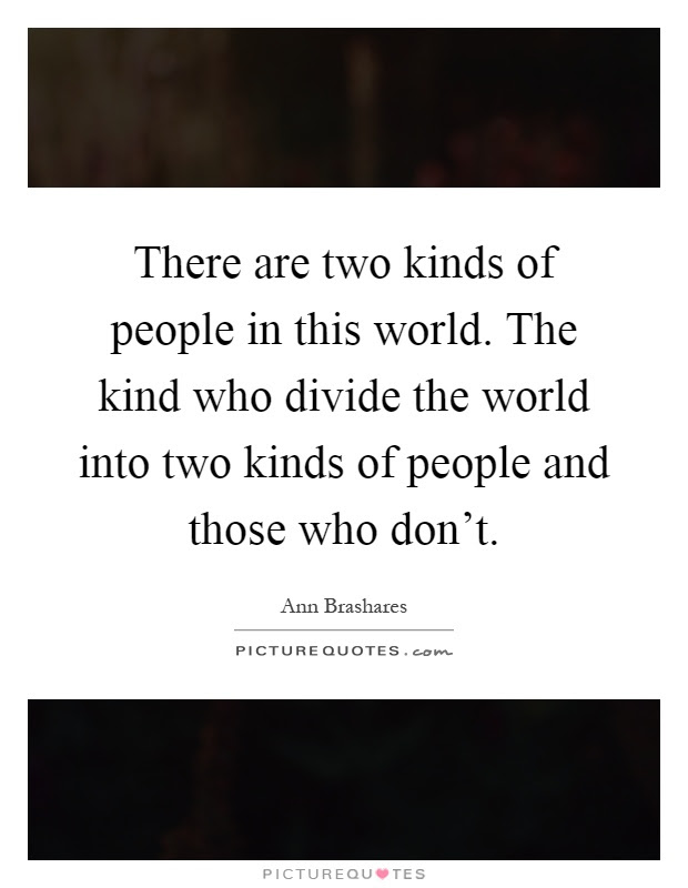 There Are Two Kinds Of People In This World The Kind Who Divide