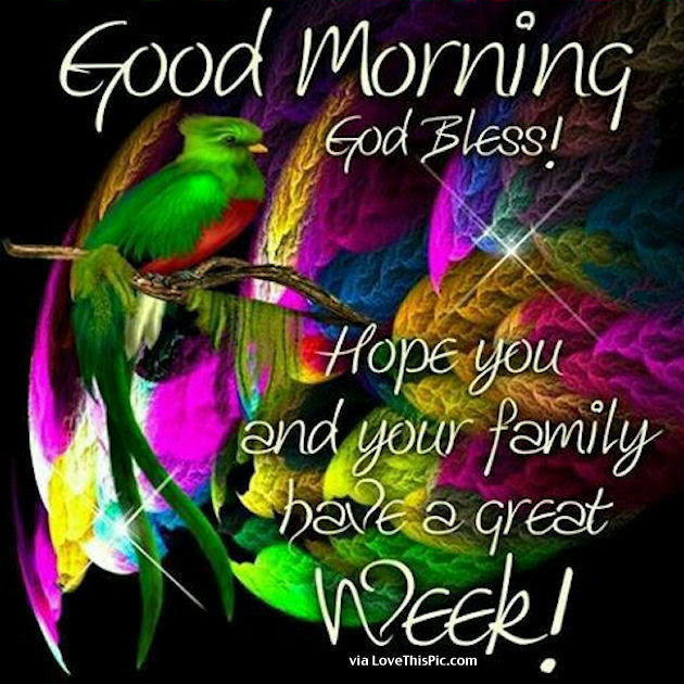 Good Morning Have A Great Week God Bless Pictures Photos And