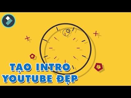 Cách tạo Intro giới thiệu đẹp cho kênh Youtube với Filmora 9