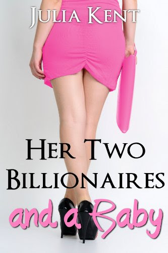 Her Two Billionaires and a Baby (Book #4) by Julia Kent
