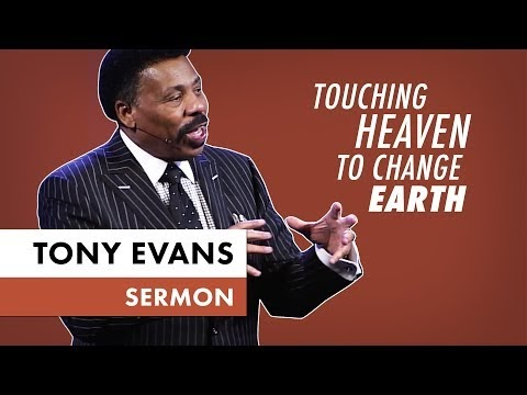 Touching Heaven to Change Earth - Tony Evans Sermon