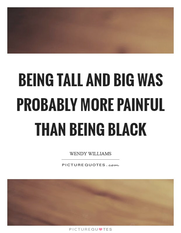 Being Tall Quotes Being Tall Sayings Being Tall Picture Quotes
