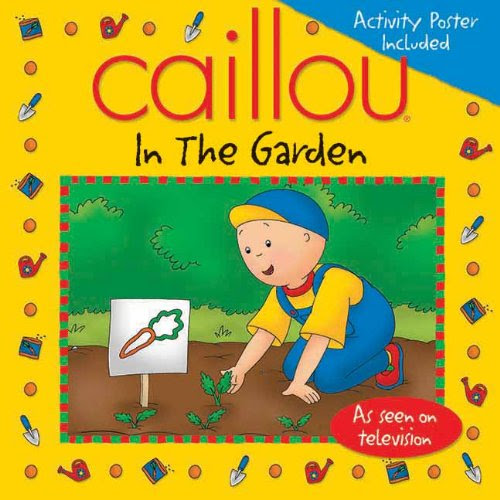 Read Download Caillou In The Garden Playtime Ebook Full Floptmism